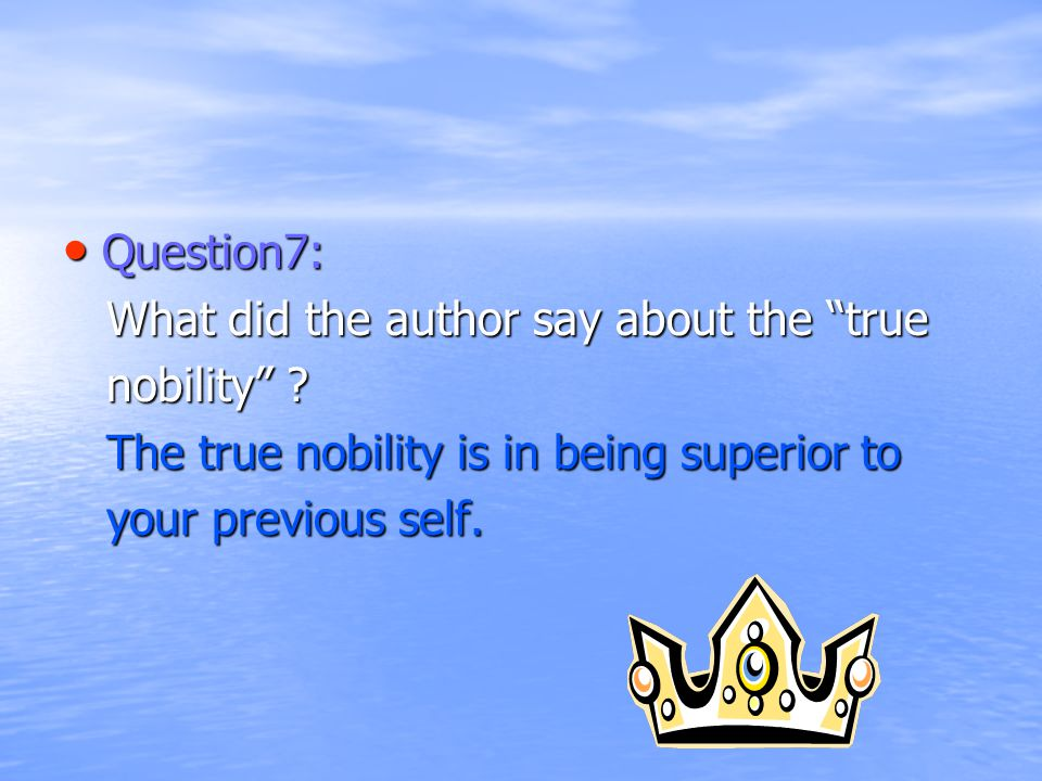 Question7: Question7: What did the author say about the true What did the author say about the true nobility .