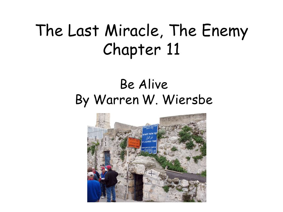 The Last Miracle, The Enemy Chapter 11 Be Alive By Warren W. Wiersbe