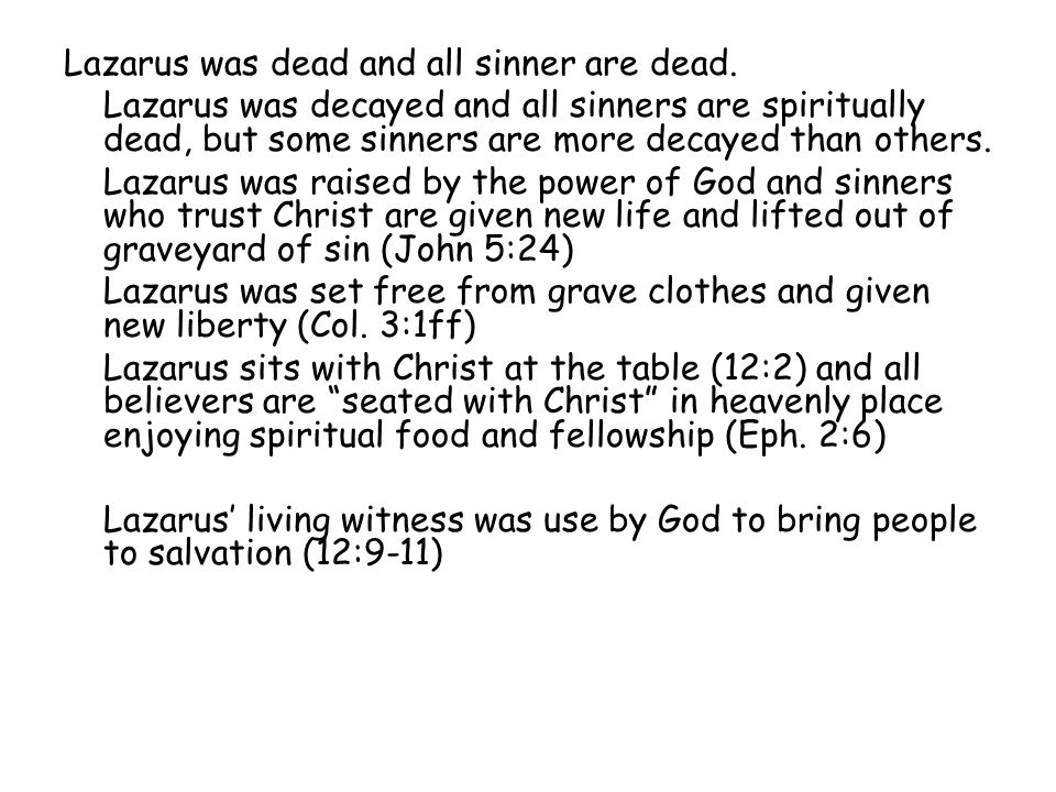 Lazarus was dead and all sinner are dead. Lazarus was decayed and all sinners are spiritually dead, but some sinners are more decayed than others. Laz