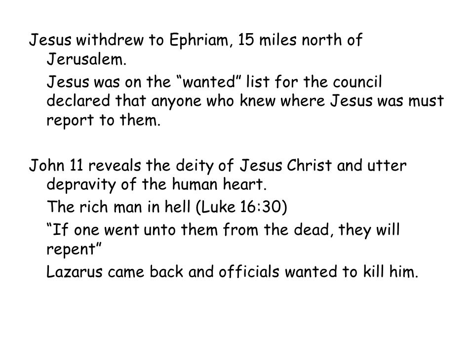 """Jesus withdrew to Ephriam, 15 miles north of Jerusalem. Jesus was on the """"wanted"""" list for the council declared that anyone who knew where Jesus was m"""