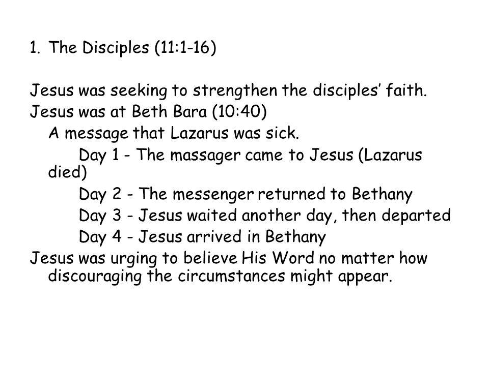 1.The Disciples (11:1-16) Jesus was seeking to strengthen the disciples' faith.
