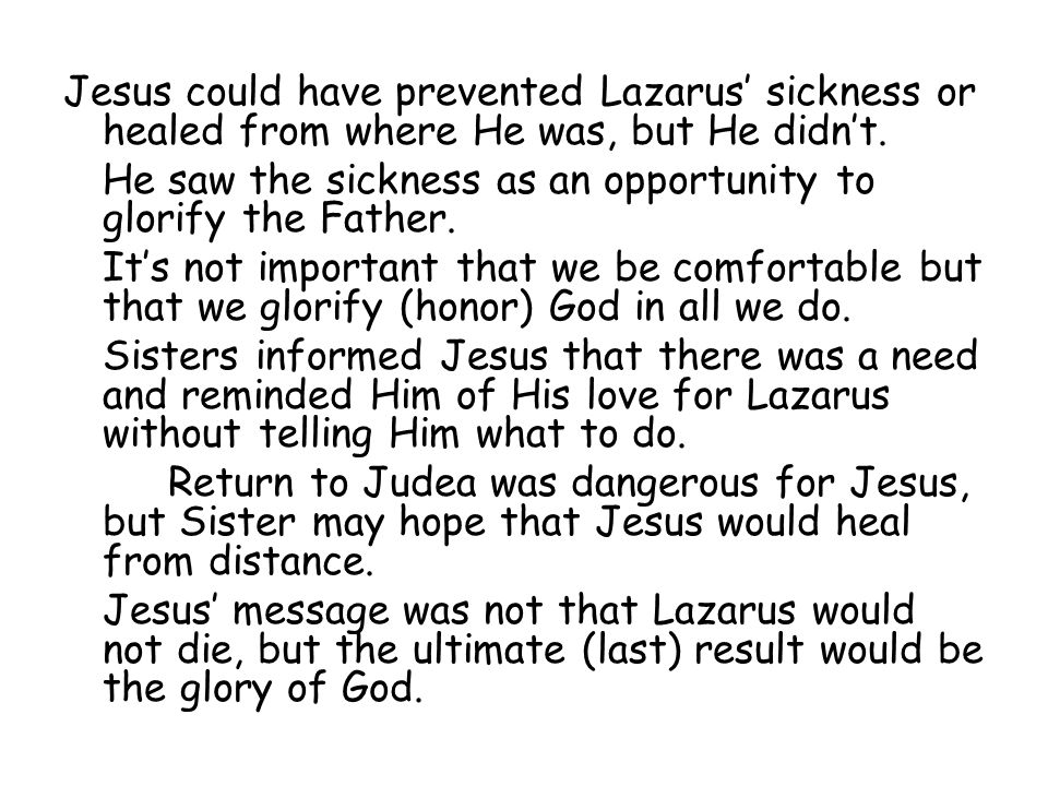 Jesus could have prevented Lazarus' sickness or healed from where He was, but He didn't.