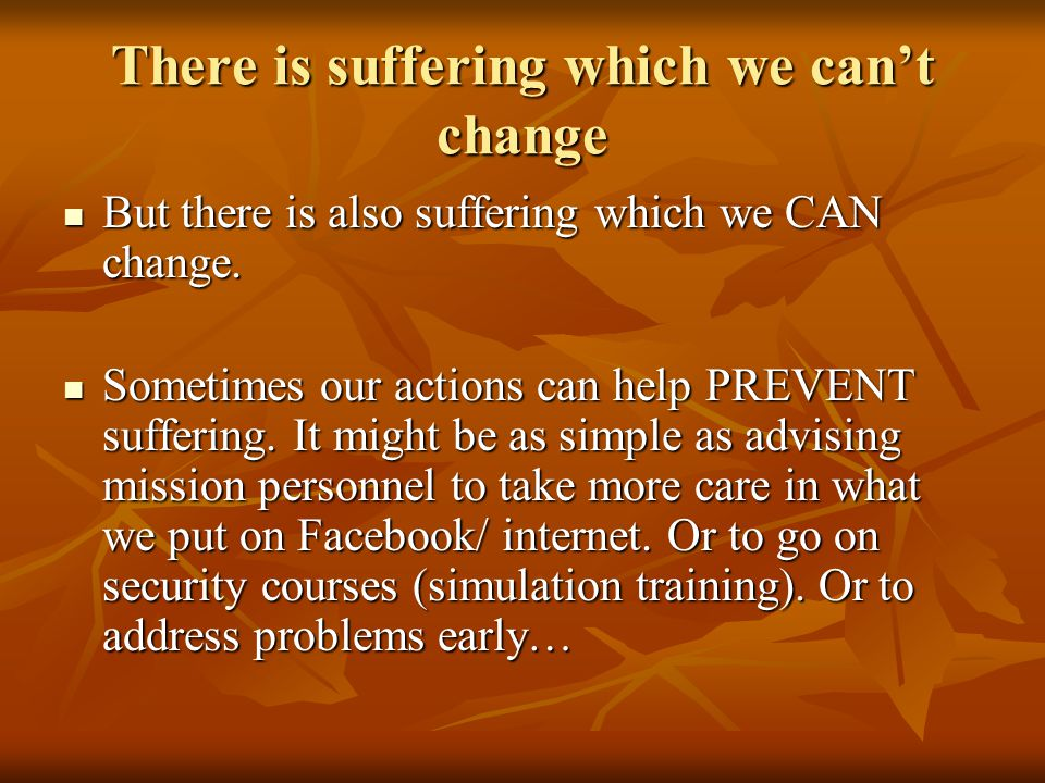 There is suffering which we can't change But there is also suffering which we CAN change.