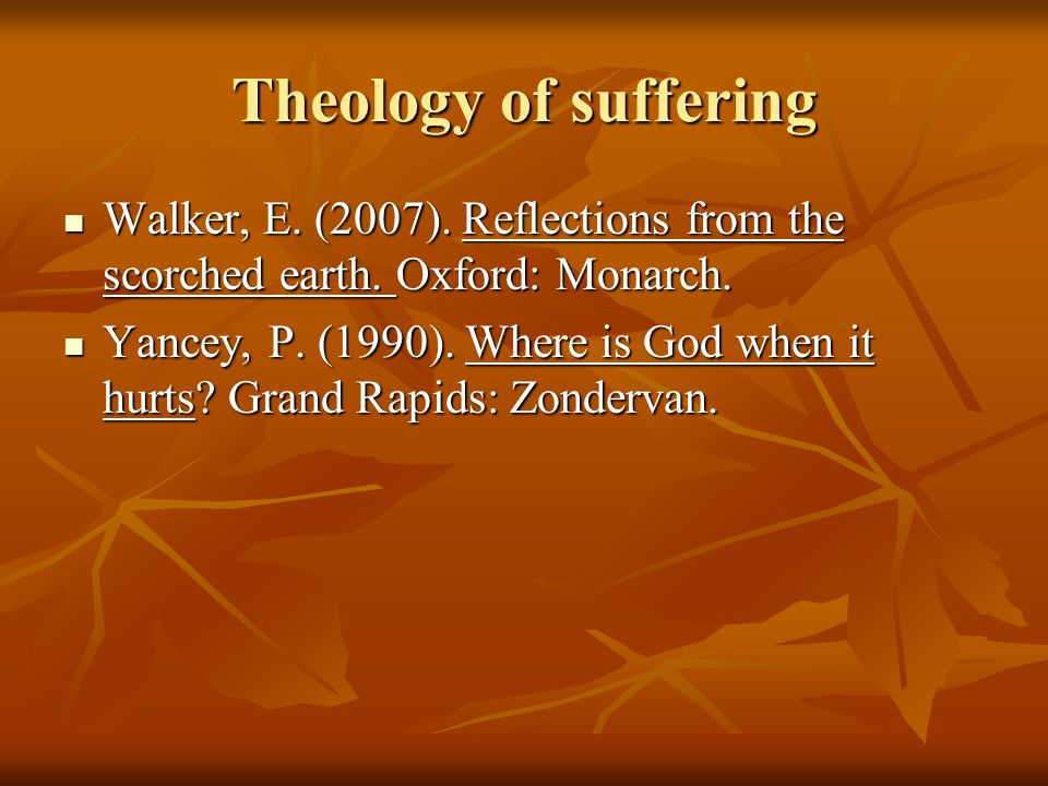 Theology of suffering Walker, E. (2007). Reflections from the scorched earth.
