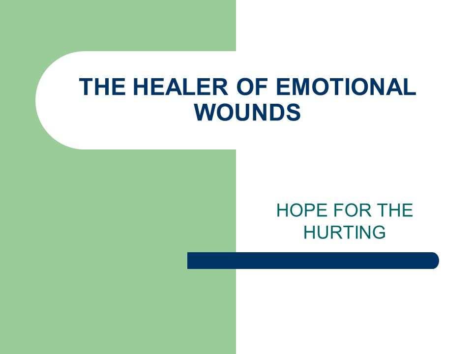 THE HEALER OF EMOTIONAL WOUNDS HOPE FOR THE HURTING