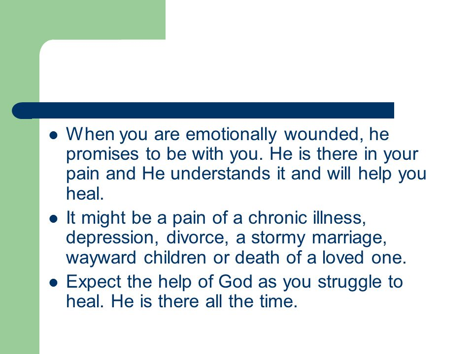 When you are emotionally wounded, he promises to be with you.