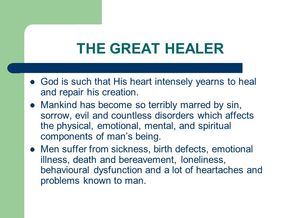 THE GREAT HEALER God is such that His heart intensely yearns to heal and repair his creation.