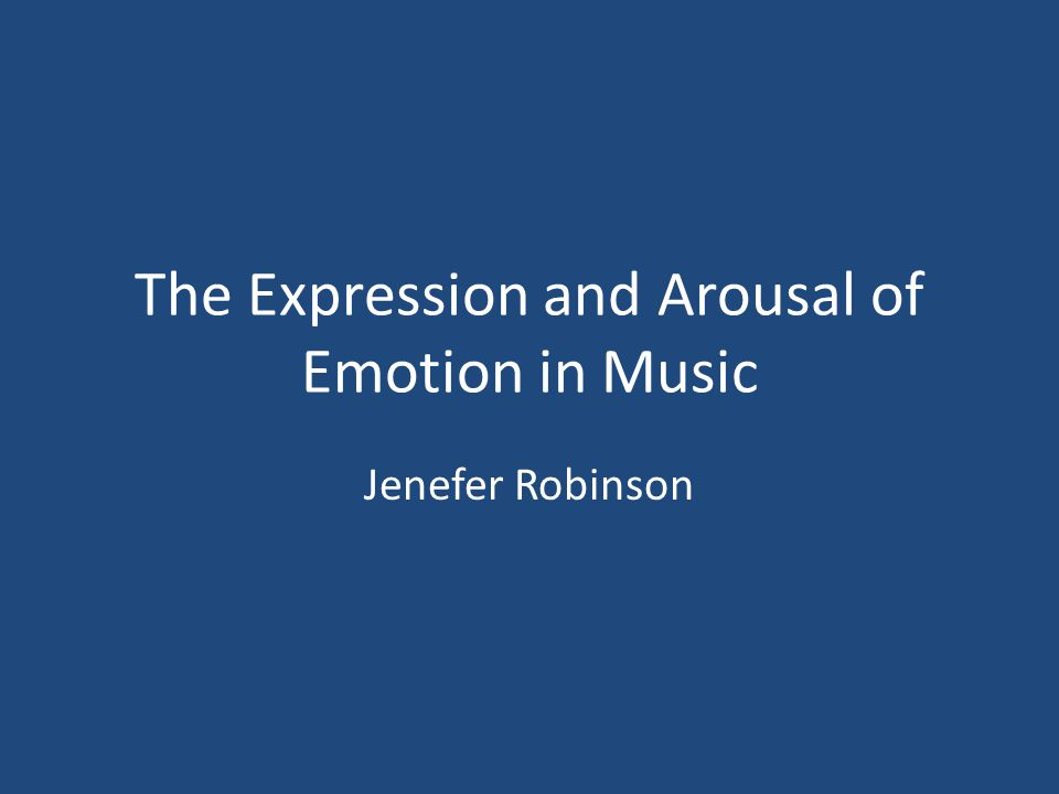 The Expression and Arousal of Emotion in Music Jenefer Robinson