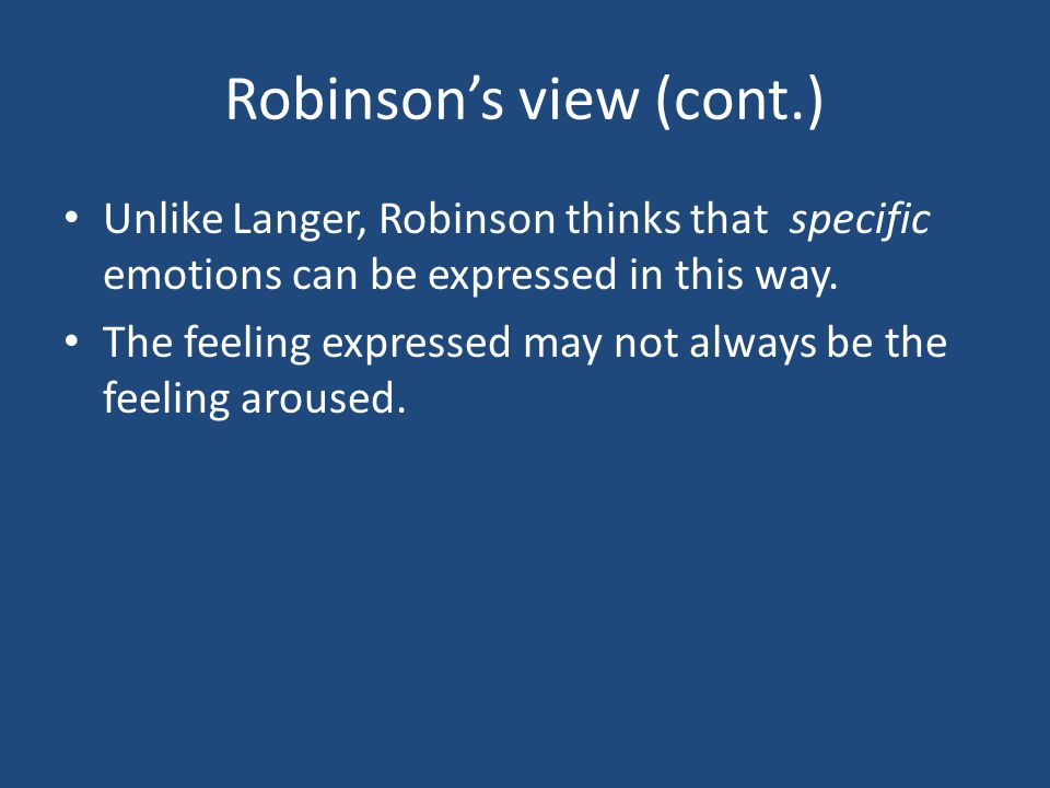 Robinson's view (cont.) Unlike Langer, Robinson thinks that specific emotions can be expressed in this way.