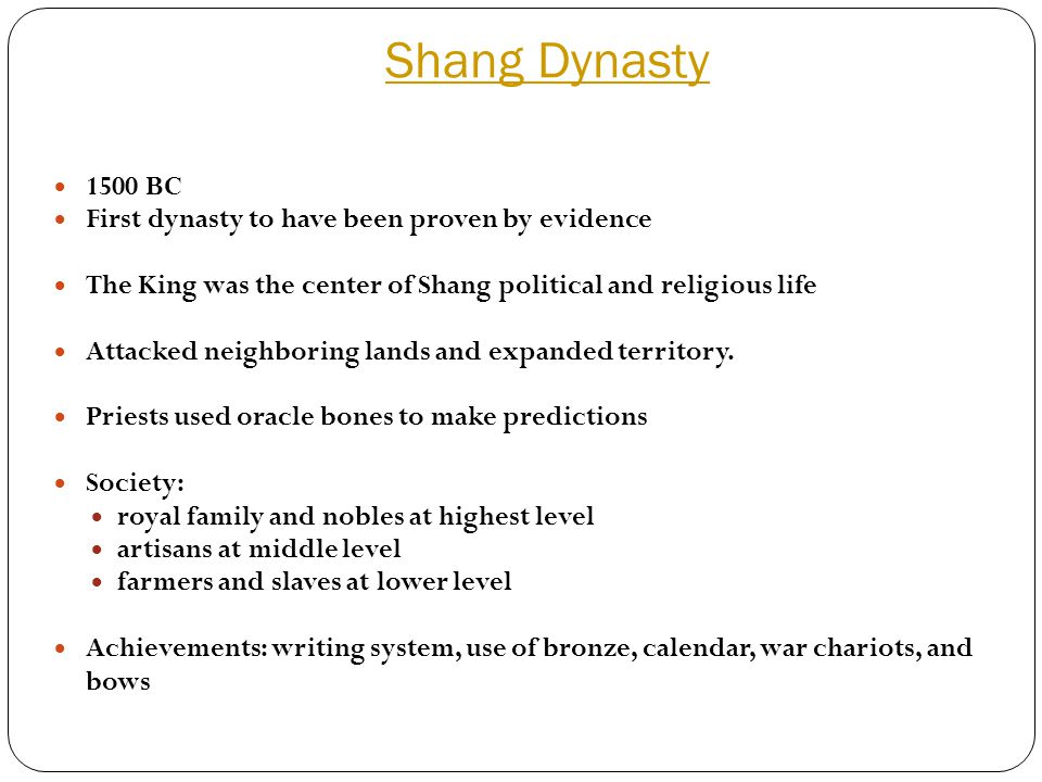 Shang Dynasty  1500 BC  First dynasty to have been proven by evidence  The King was the center of Shang political and religious life  Attacked nei