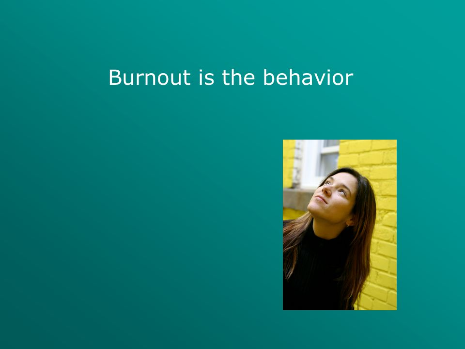 Burnout is the behavior