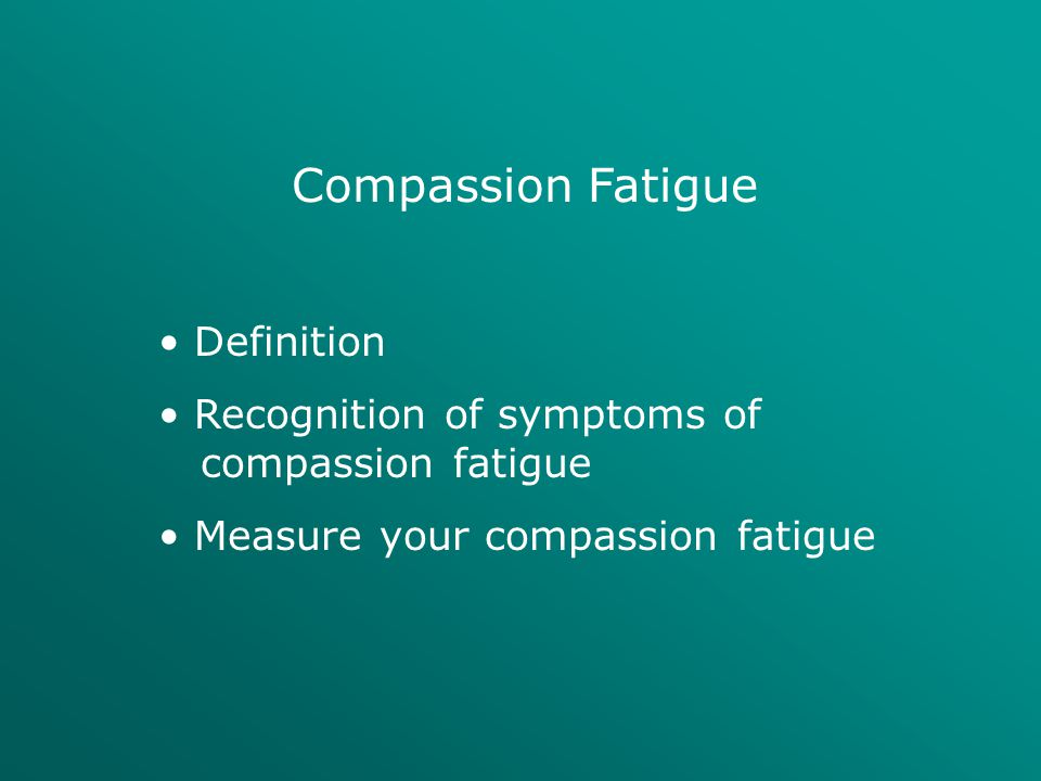 Compassion Fatigue Definition Recognition of symptoms of compassion fatigue Measure your compassion fatigue