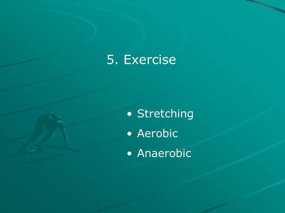5. Exercise Stretching Aerobic Anaerobic