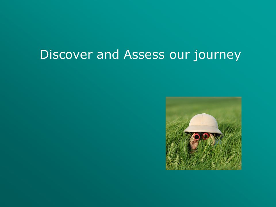 Discover and Assess our journey