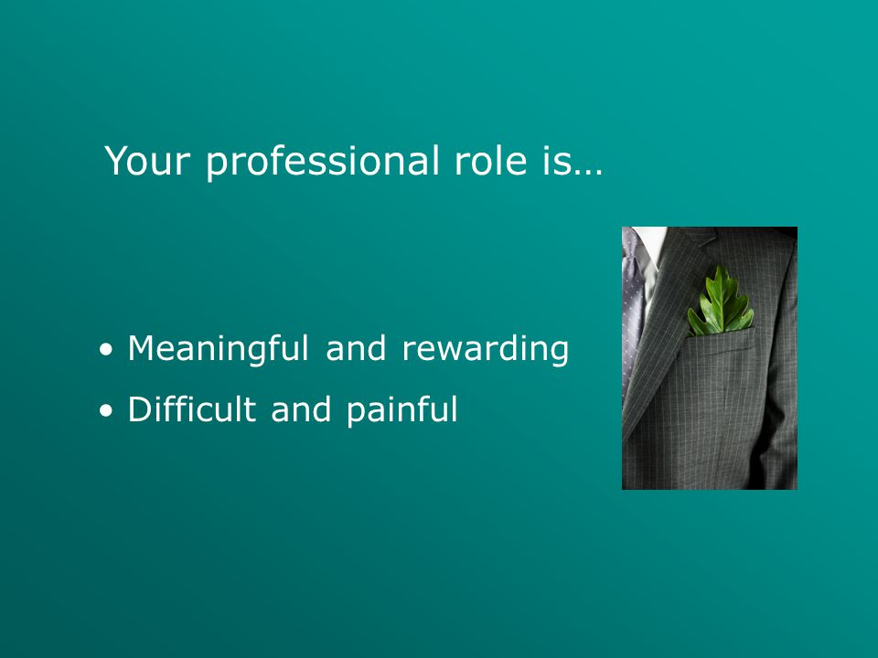 Your professional role is… Meaningful and rewarding Difficult and painful