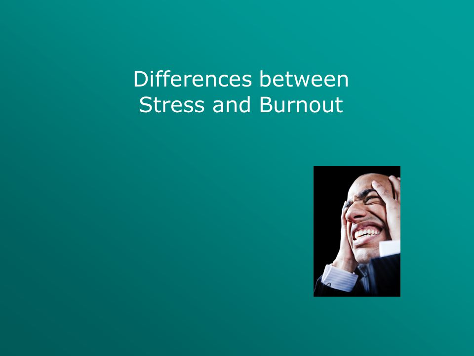 Differences between Stress and Burnout