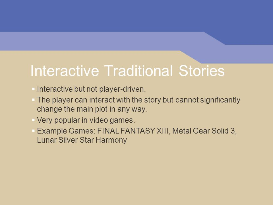 Interactive Traditional Stories  Interactive but not player-driven.