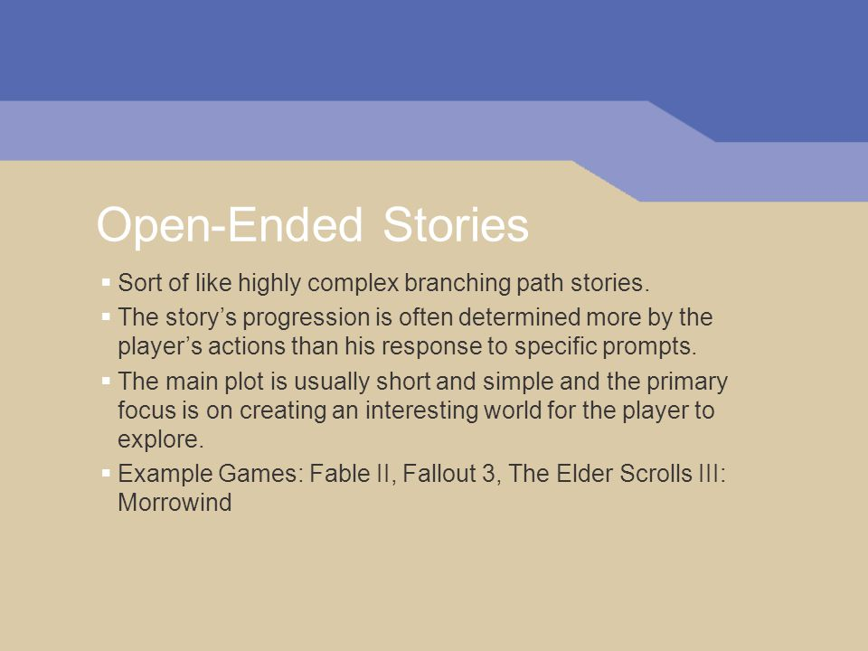 Open-Ended Stories  Sort of like highly complex branching path stories.