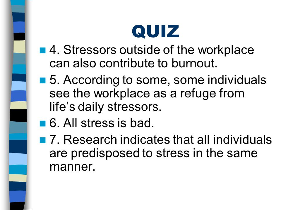QUIZ 4. Stressors outside of the workplace can also contribute to burnout. 5. According to some, some individuals see the workplace as a refuge from l