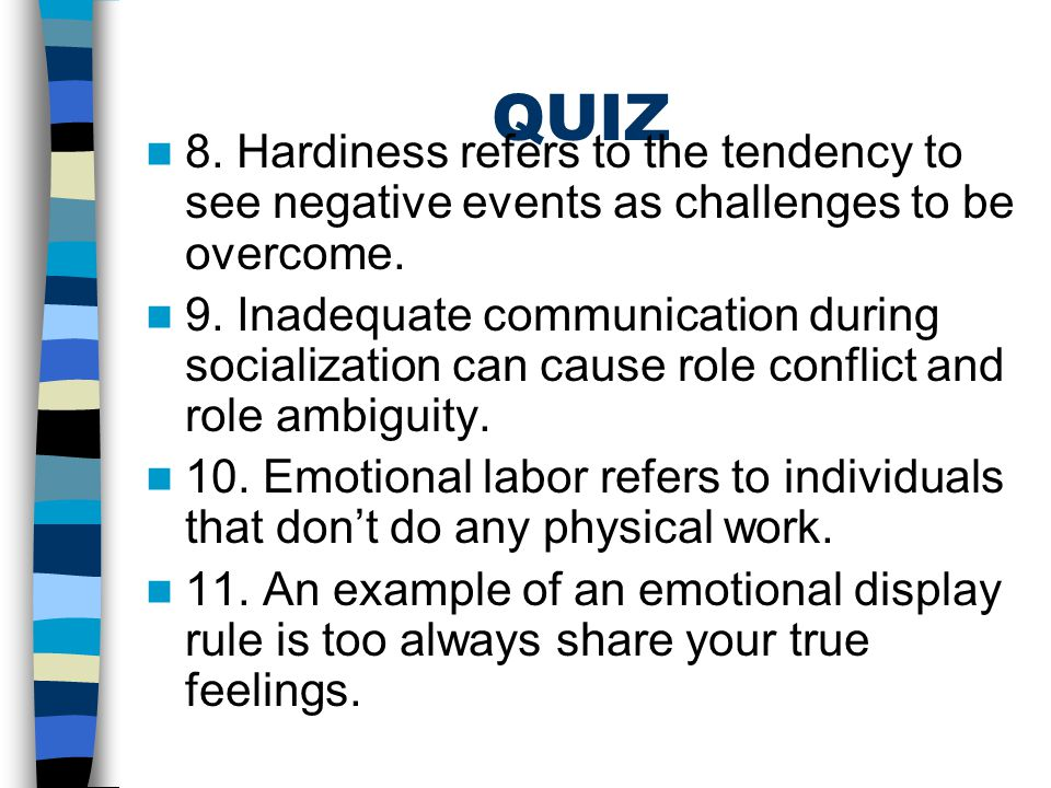 QUIZ 8. Hardiness refers to the tendency to see negative events as challenges to be overcome.