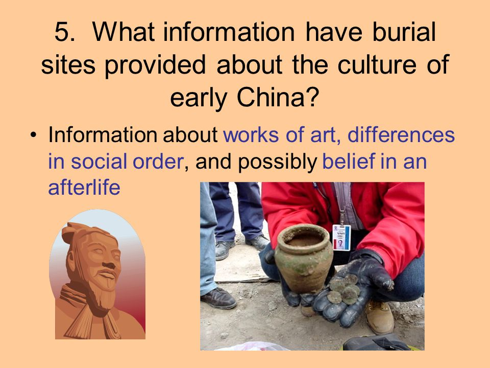 5. What information have burial sites provided about the culture of early China? Information about works of art, differences in social order, and poss