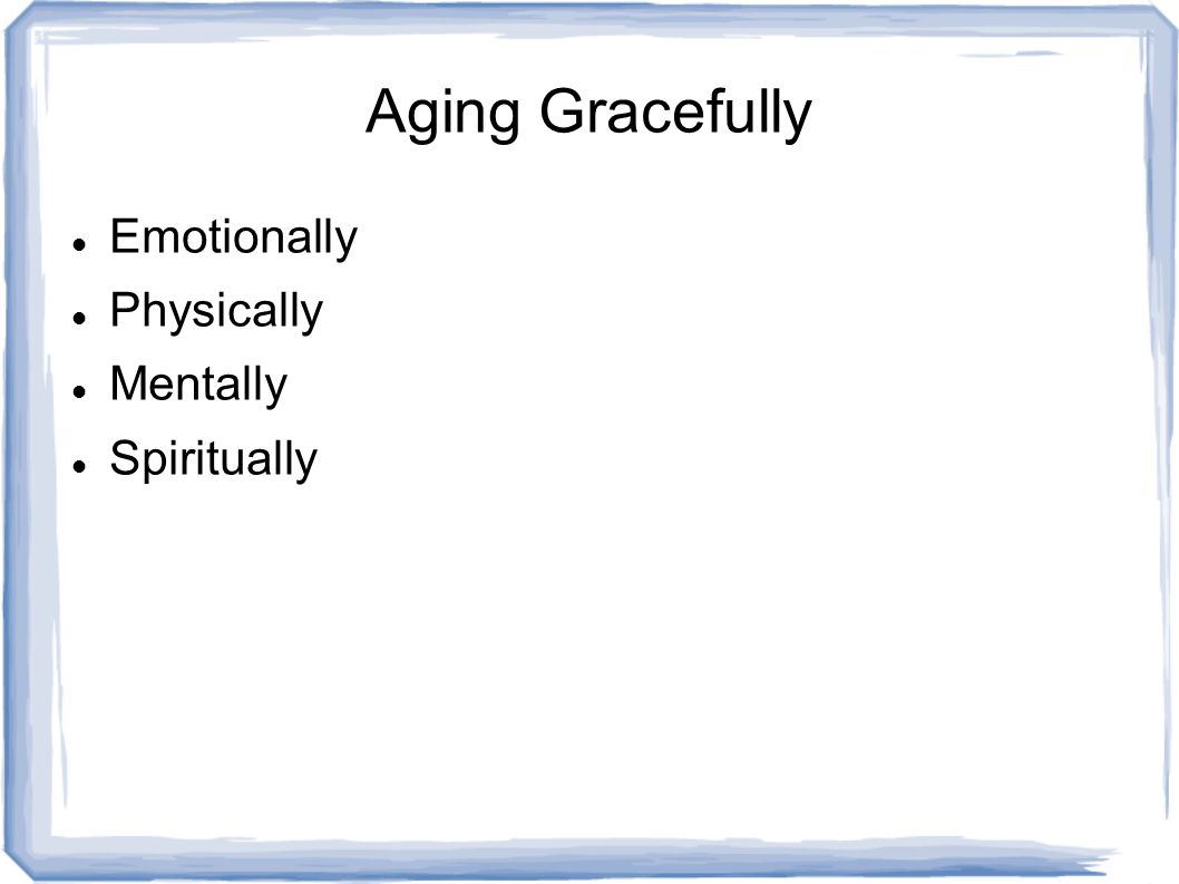 Aging Gracefully Emotionally Physically Mentally Spiritually