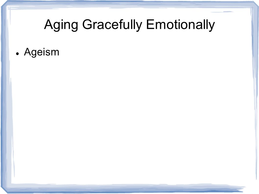 Aging Gracefully Emotionally Ageism