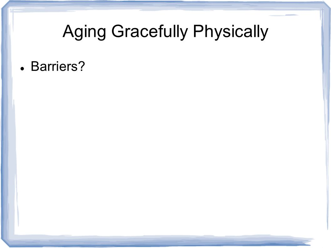 Aging Gracefully Physically Barriers