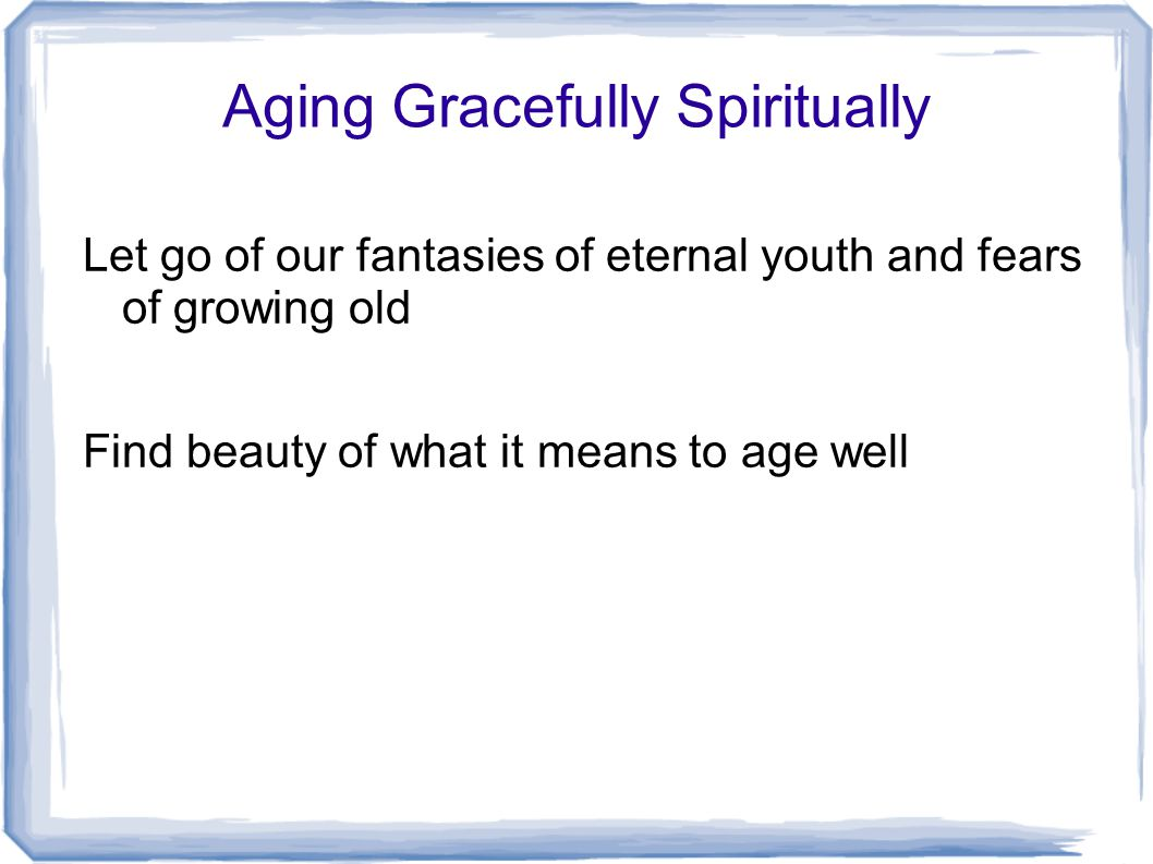 Let go of our fantasies of eternal youth and fears of growing old Find beauty of what it means to age well