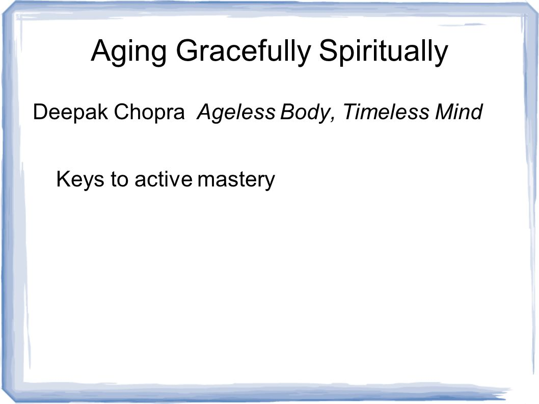 Deepak Chopra Ageless Body, Timeless Mind Keys to active mastery Aging Gracefully Spiritually