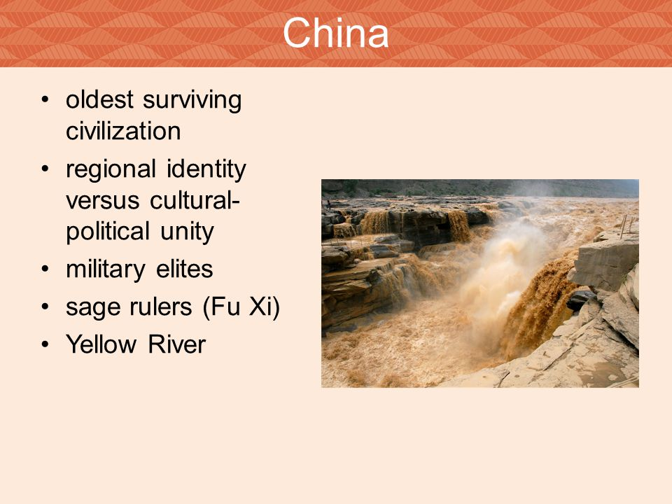 China oldest surviving civilization regional identity versus cultural- political unity military elites sage rulers (Fu Xi) Yellow River