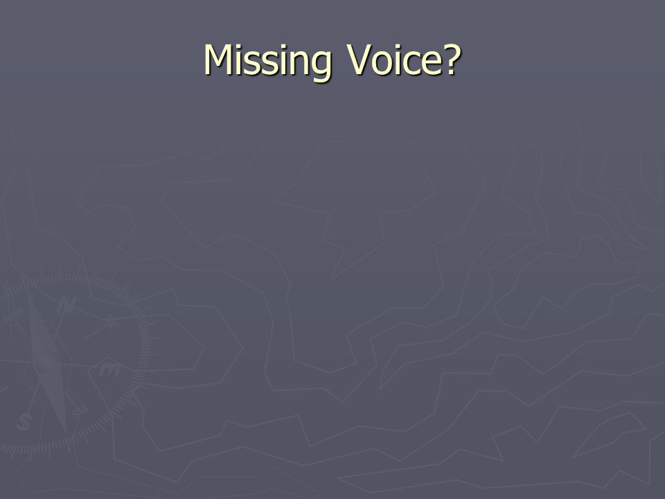Missing Voice?