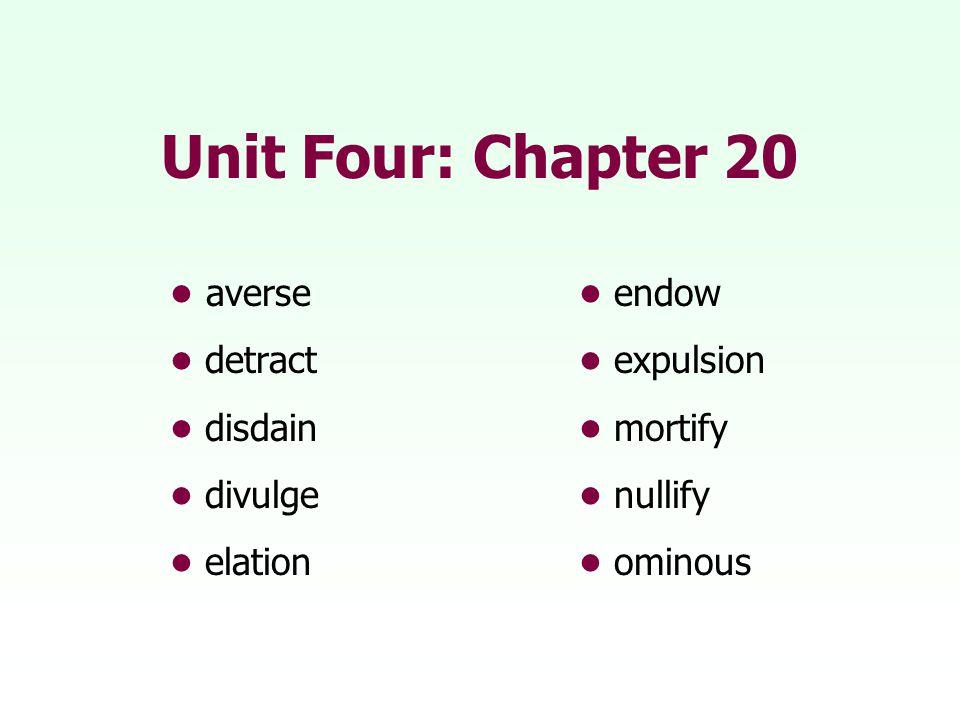 Unit Four: Chapter 20 averse endow detract expulsion disdain mortify divulge nullify elationominous