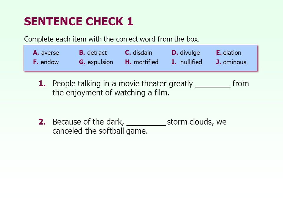 SENTENCE CHECK 1 1.People talking in a movie theater greatly ________ from the enjoyment of watching a film.