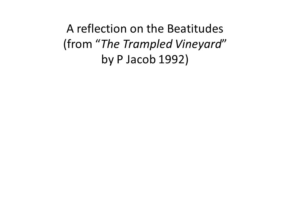 A reflection on the Beatitudes (from The Trampled Vineyard by P Jacob 1992)