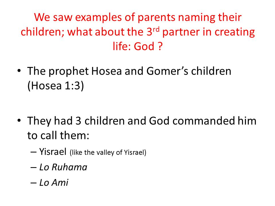 We saw examples of parents naming their children; what about the 3 rd partner in creating life: God ? The prophet Hosea and Gomer's children (Hosea 1: