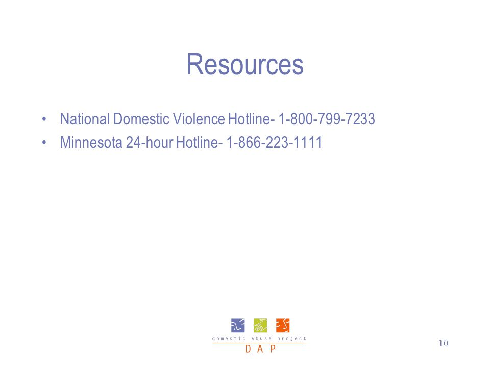 10 Resources National Domestic Violence Hotline- 1-800-799-7233 Minnesota 24-hour Hotline- 1-866-223-1111