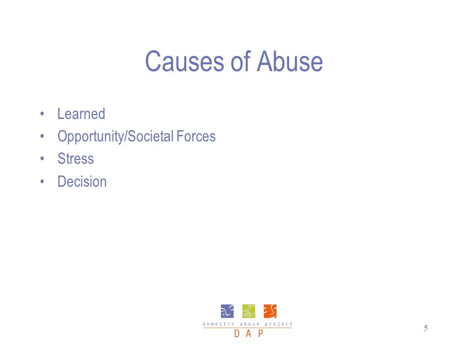 5 Causes of Abuse Learned Opportunity/Societal Forces Stress Decision
