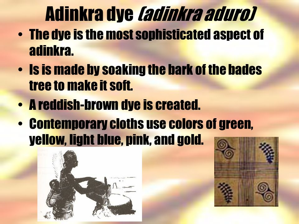 Adinkra dye (adinkra aduro) The dye is the most sophisticated aspect of adinkra.
