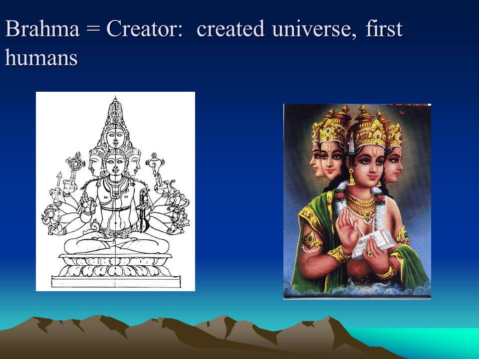 Brahma = Creator: created universe, first humans