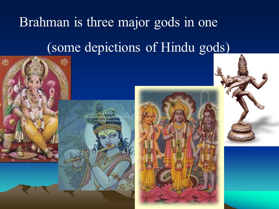 Brahman is three major gods in one (some depictions of Hindu gods)