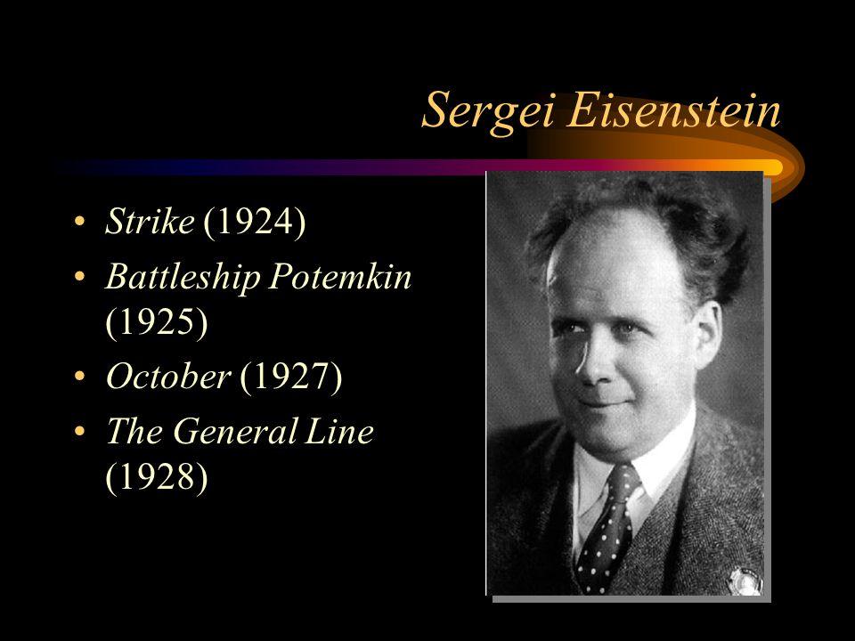Sergei Eisenstein Strike (1924) Battleship Potemkin (1925) October (1927) The General Line (1928)
