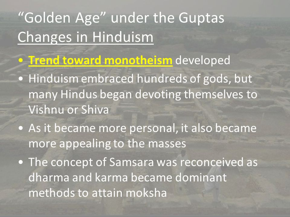 """Golden Age"" under the Guptas Changes in Hinduism Trend toward monotheism developed Hinduism embraced hundreds of gods, but many Hindus began devoting"