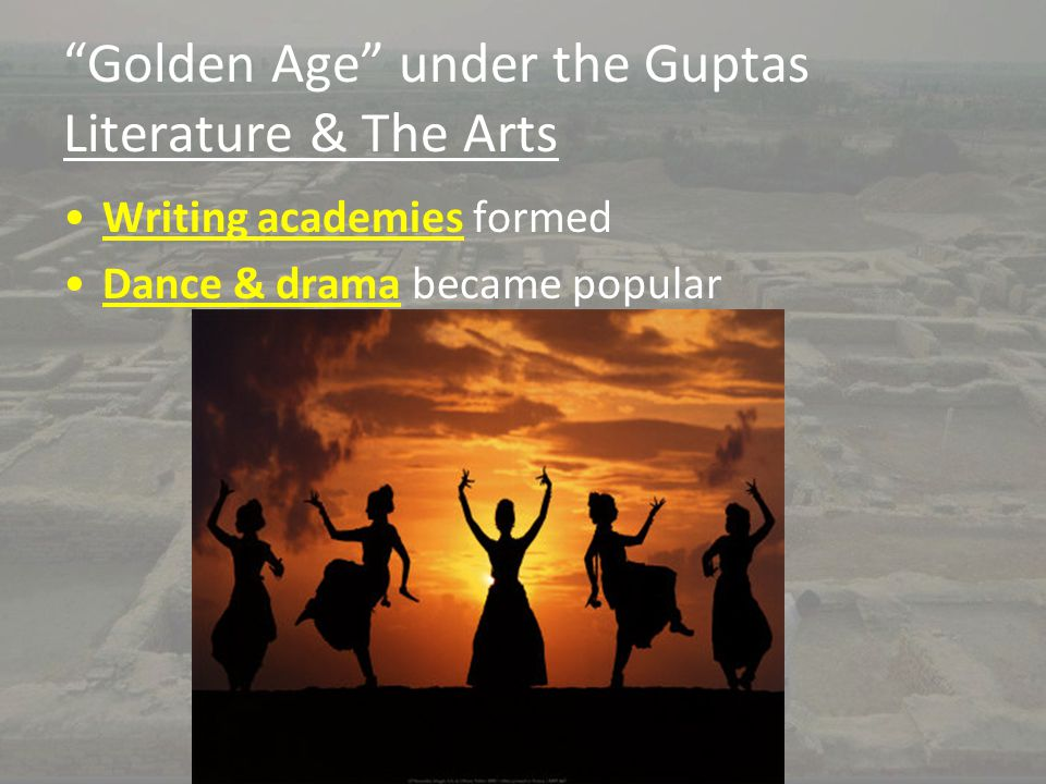 """Golden Age"" under the Guptas Literature & The Arts Writing academies formed Dance & drama became popular"