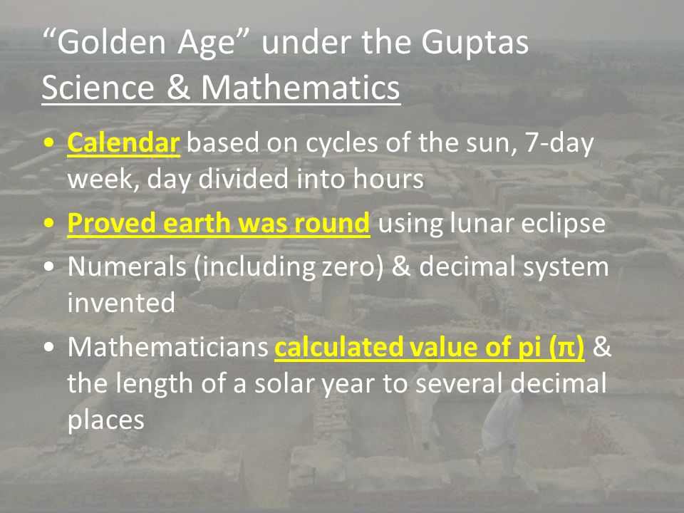 """Golden Age"" under the Guptas Science & Mathematics Calendar based on cycles of the sun, 7-day week, day divided into hours Proved earth was round usi"