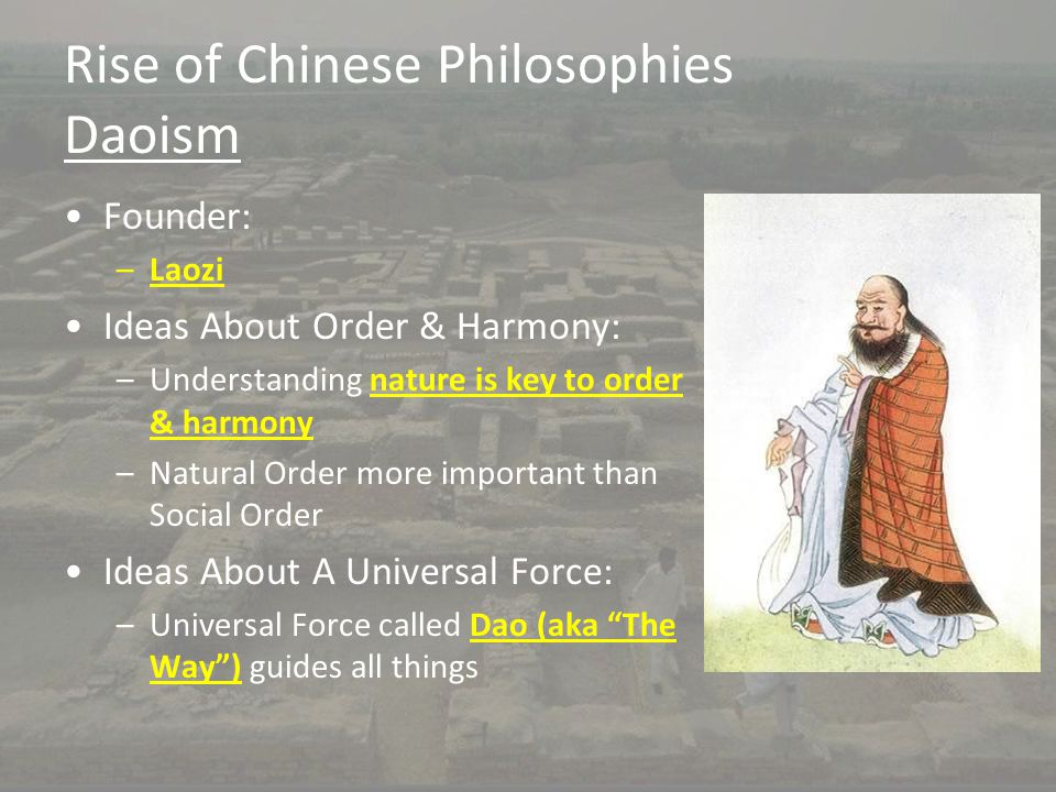 Rise of Chinese Philosophies Daoism Founder: –Laozi Ideas About Order & Harmony: –Understanding nature is key to order & harmony –Natural Order more i
