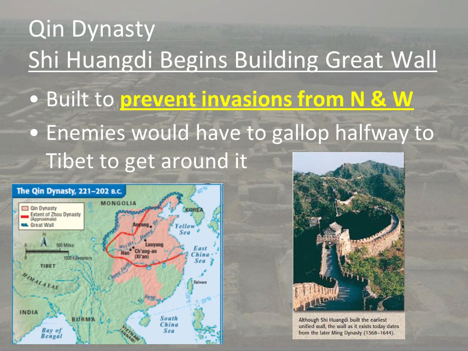 Qin Dynasty Shi Huangdi Begins Building Great Wall Built to prevent invasions from N & W Enemies would have to gallop halfway to Tibet to get around i