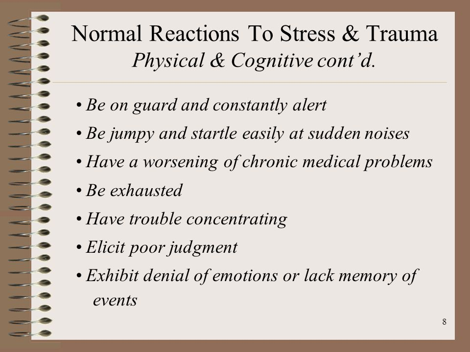 8 Normal Reactions To Stress & Trauma Physical & Cognitive cont'd.