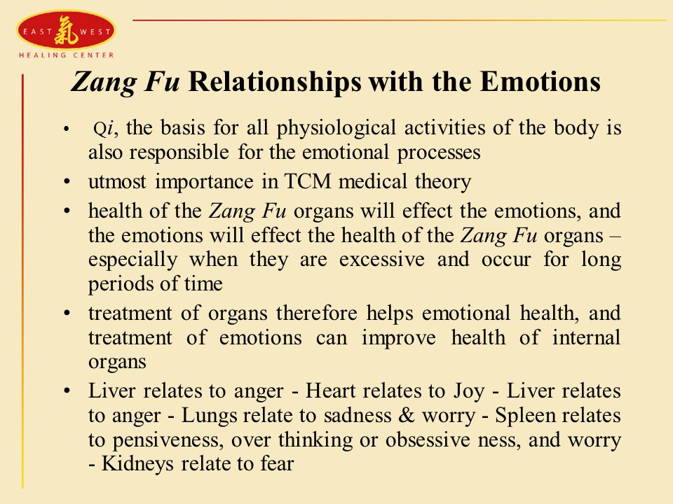 Zang Fu Relationships with the Emotions Q i, the basis for all physiological activities of the body is also responsible for the emotional processes ut