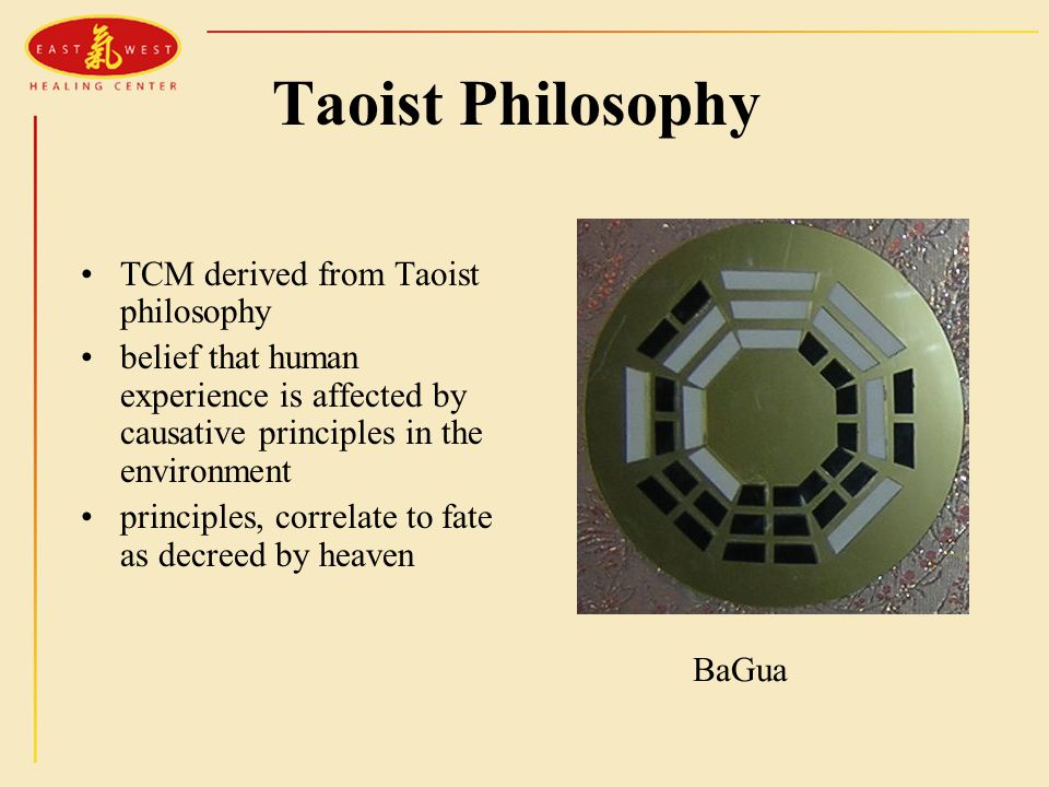 Taoist Philosophy TCM derived from Taoist philosophy belief that human experience is affected by causative principles in the environment principles, c